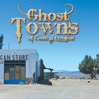 Ghost Towns of Central Oregon