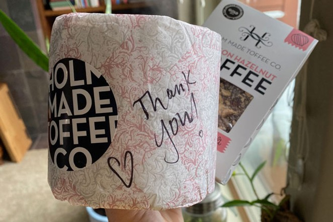 My Holm Made Toffee delivery included a toilet paper thank you note clearly showing they still have their sense of humor. - LISA SIPE