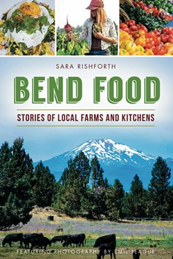 """""""Bend Food"""" explores the local farm-to-table boom. - EMIL TEAGUE"""