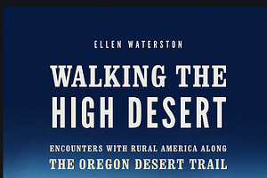 Walking the High Desert: Encounters with Rural America Along the High Desert Trail