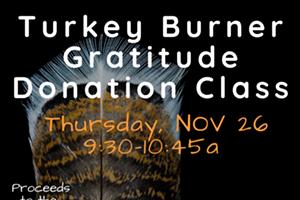 TURKEY BURNER GRATITUDE DONATION CLASS