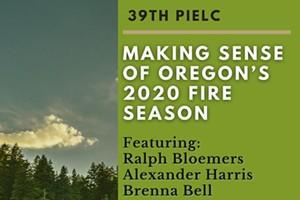 PIELC 2021: Making Sense of Oregon's 2020 Fire Season