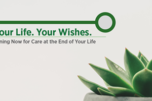 Your Life, Your Wishes. Advance Care Planning Workshop
