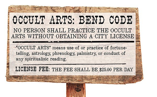Until 1986, psychics were required to pay a $250 per day licensing fee to practice in Bend.