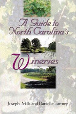 A Guide to  North Carolina's Wineries - By Joseph Mills and Danielle Tarmey - (John F. Blair, Publisher, 196 pages, paperback, - $10.95).
