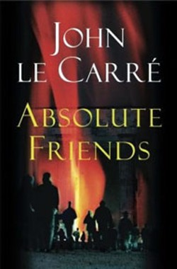 Absolute Friends - By John le Carre   - Little, Brown - 455 pages - $26.95