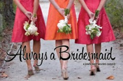 b5c4d9db_always_a_bridesmaid.jpg
