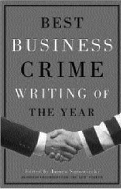 Best Business Crime Writing of the Year -  - Edited by  James Surowiecki (Anchor Books,  250 - pages, $12)