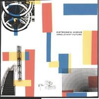 CD Review: Estrogen Highs' <i>Irrelevant Future</i>