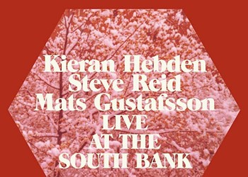 CD REVIEW: Kieran Hebden, Steve Reid and Mats Gustafsson's <i>Live at the South Bank</i>
