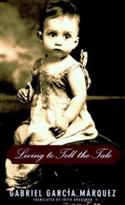 Living to Tell  the Tale -  - by Gabriel García Márquez -  - Knopf -  - 484 pages -  - $26.95