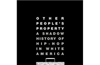 Other Peoples Property: A Shadow History of Hip-Hop in White America
