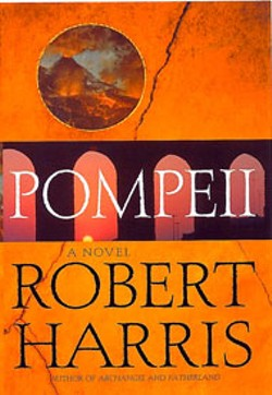Pompeii  - by Robert Harris - Random House - 278 pages - $24.95