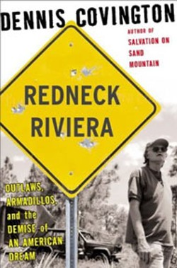 Redneck Riviera: Armadillos, Outlaws, and the - Demise of an American Dream  - By Dennis Covington - Counterpoint - 182 pages - $25