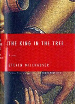 The King in  the Tree:  Three novellas -  - By Steven Millhauser - (Knopf, 304 pages, $23)