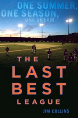 The Last Best League: One Summer, One Season, - One Dream - By Jim Collins - Da Capo Press - 269 pages - $24