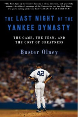 The Last Night of the Yankee Dynasty: The Game, the - Team and the Cost of Greatness - by Buster Olney - Ecco - 346 pages - $26.95