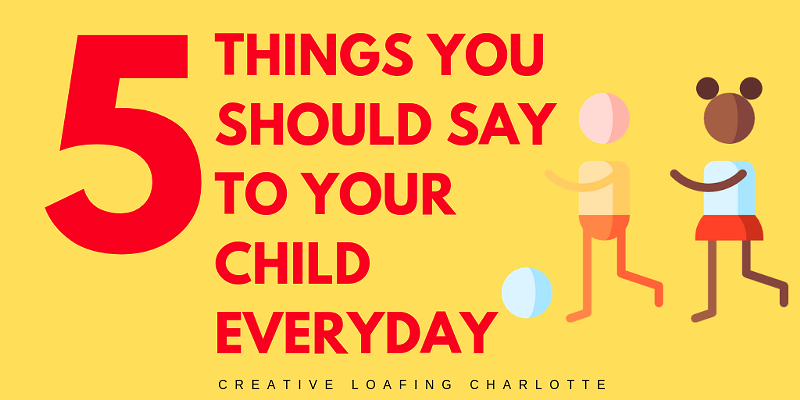 5 Things You Should Say to Your Child Everyday