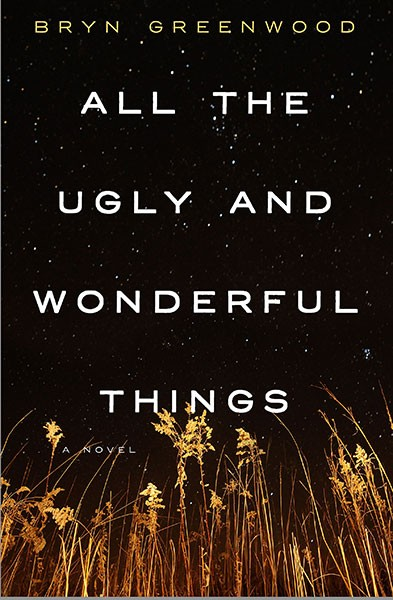 All the Ugly and Wonderful Things, by Bryn Greenwood $25.99, Thomas Dunne Books, 352 pages