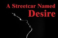 A Streetcar Named Desire  - Feb 23 - March 12