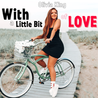 "A meaningful message behind Olivia King's Newest Single, ""With a Little Bit of Love"" out August 5th"