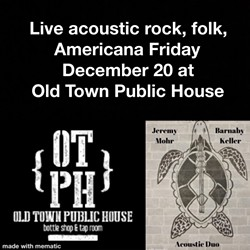 Friday Dec 20 at 8:30 J-BAD acoustic duo at OTPH - Uploaded by Bullfrog Moon
