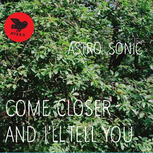 Astro_Sonic_Come_Closer_and_I_ll_Tell_You.jpg