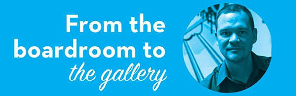 > From the boardroom to the gallery
