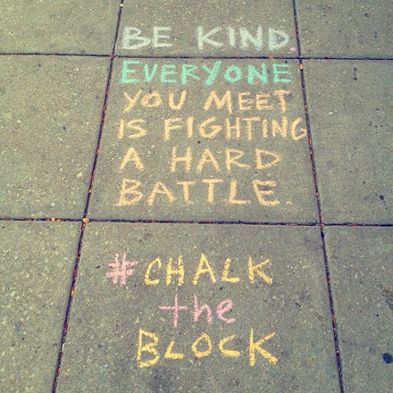 """""""Be kind. Everyone you meet is fighting a hard battle."""""""