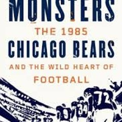 Monsters: Loving and mourning the '85 Bears