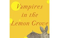 Pain becomes parable in <i>Vampires in the Lemon Grove</i>