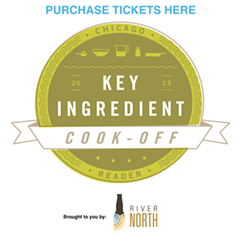 Purchase tickets here - Chicago Reader KEY INGREDIENT COOK-OFF - Brought to you by: River North
