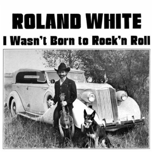 Roland White: I Wasnt Born to Rockn Roll