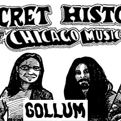 The Secret History of Chicago Music: Gollum