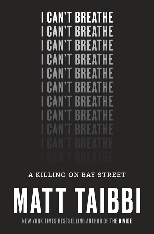 I Can't Breathe: A Killing on Bay Street by Matt Taibbi (Penguin Random House)