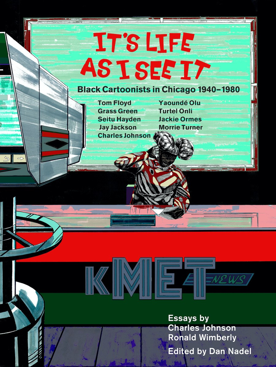 The new book It's Life as I See It: Black Cartoonists in Chicago, 1940-1980 features a cover designed by artist Kerry James Marshall.