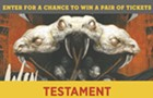 Enter for the chance to win a pair of tickets to Testament