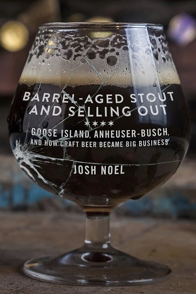 Josh Noel's book Barrel-Aged Stout and Selling Out: Goose Island, Anheuser-Busch, and How Craft Beer Became Big Business, from Chicago Review Press