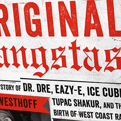 In Original Gangstas, Ben Westhoff digs into the messy histories of the west-coast rappers who transformed hip-hop