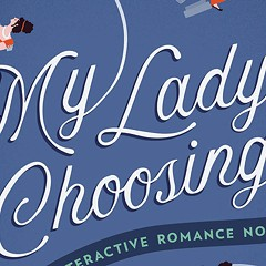 In My Lady's Choosing, two writers create an interactive bodice ripper that's both a send-up and a valentine