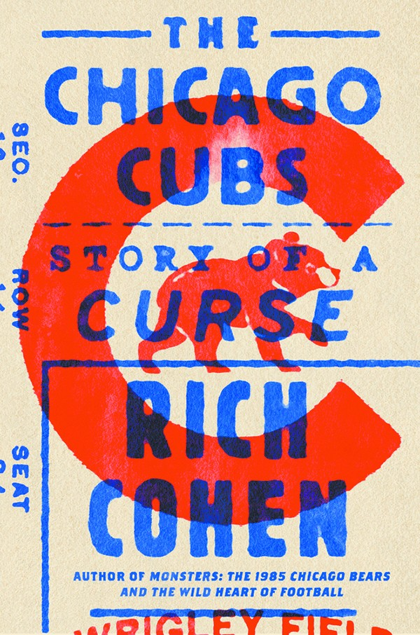 The Chicago Cubs: Story of a Curse by Rich Cohen - FARRAR, STRAUS AND GIROUX