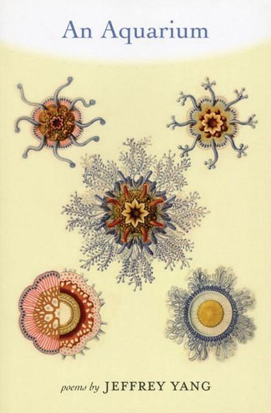An Aquarium, Jeffrey Yang, Graywolf Press, 2009, $15