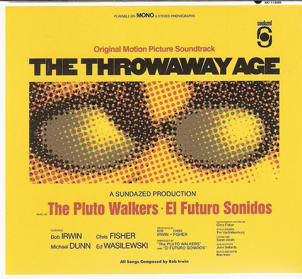 Bob Irwin & the Pluto Walkers, - The Throwaway Age, 2013, Sundazed Music.