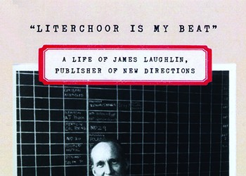 """Book Review: """"Literchoor Is My Beat"""": A Life of James Laughlin, Publisher of New Directions"""
