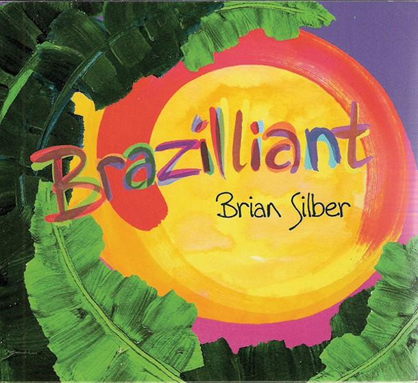 Brian Silber Brazilliant(2013, Independent)
