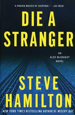 Die a Stranger, Steve Hamilton, St. Martin's, 2012, $25.99