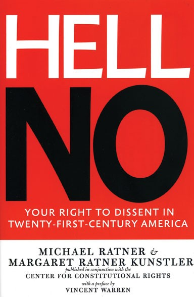 Hell No: Your Right to Dissent in Twenty-First-Century America, Michael Ratner & Margaret Ratner Kunstler, The New Press, 2011, $17.95