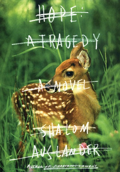 Hope: A Tragedy - Shalom Auslander - Riverhead Books, 2011, $26.95