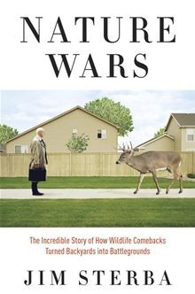 Nature Wars: The Incredible Story of How Wildlife Comebacks Turned Backyards into Battlefields, Jim Sterba, Crown, 2012, $26