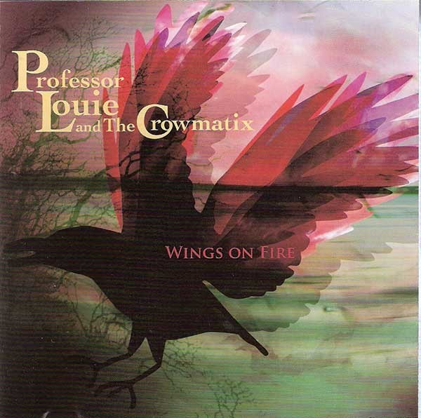Professor Louie and the Crowmatix, Wings on Fire, 2012, Woodstock Records.